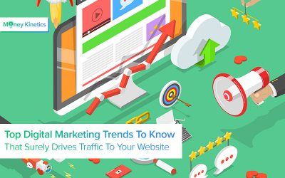 Top-Digital-Marketing-Trends-To-Know-That-Surely-Drives-Traffic-To-Your-Website Money Kinetics