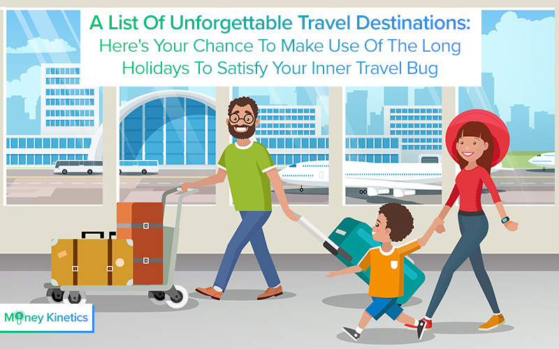 A-List-Of-Unforgettable-Travel-Destinations-Here_s-Your-Chance-To-Make-Use-Of-The-Long-Holidays-To-Satisfy-Your-Inner-Travel-Bug