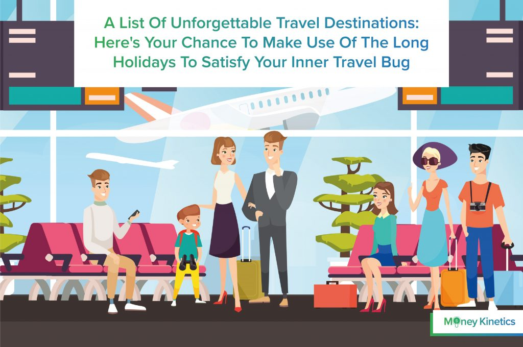 Unforgettable-Travel-Destinations-Heres-Your-Chance-To-Make-Use-Of-The-Long-Holidays